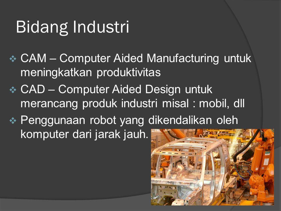 Bidang Industri CAM – Computer Aided Manufacturing untuk meningkatkan produktivitas.