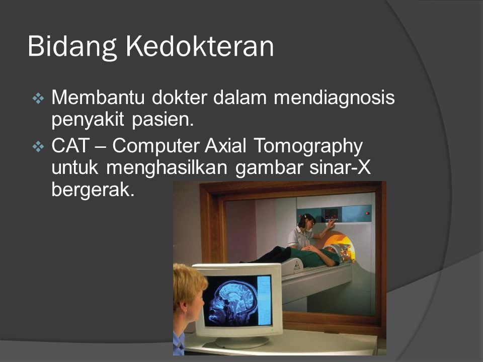 Bidang Kedokteran Membantu dokter dalam mendiagnosis penyakit pasien.