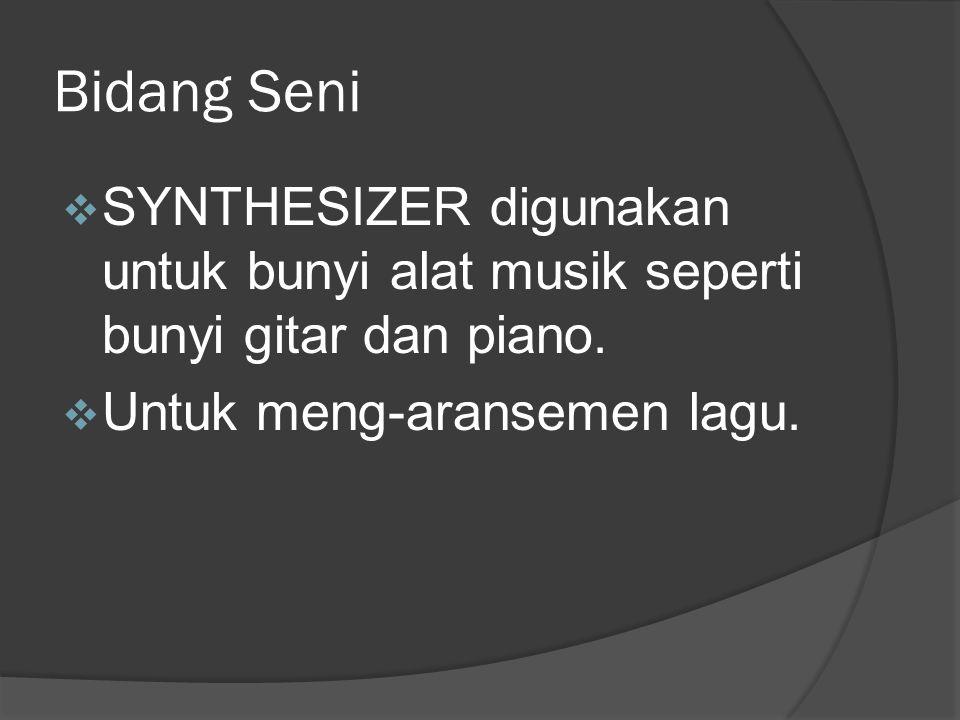 Bidang Seni SYNTHESIZER digunakan untuk bunyi alat musik seperti bunyi gitar dan piano.
