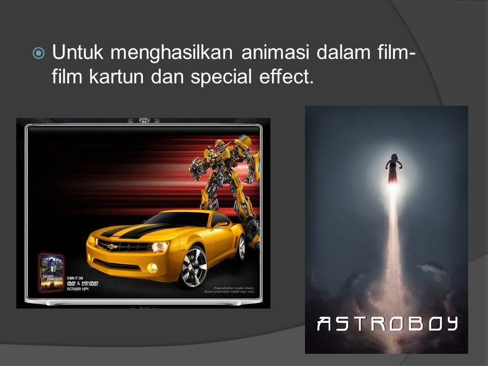 Untuk menghasilkan animasi dalam film-film kartun dan special effect.