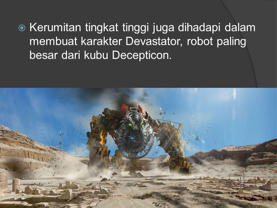 Kerumitan tingkat tinggi juga dihadapi dalam membuat karakter Devastator, robot paling besar dari kubu Decepticon.