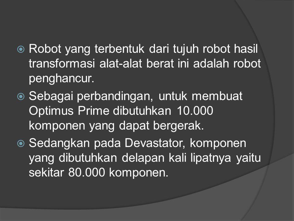 Robot yang terbentuk dari tujuh robot hasil transformasi alat-alat berat ini adalah robot penghancur.