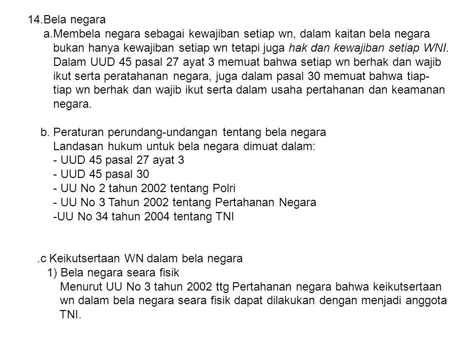 14.Bela negara a.Membela negara sebagai kewajiban setiap wn, dalam kaitan bela negara.