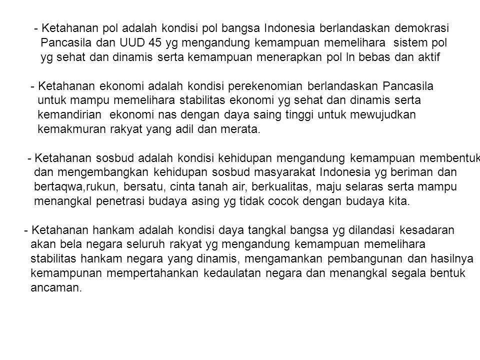 - Ketahanan pol adalah kondisi pol bangsa Indonesia berlandaskan demokrasi