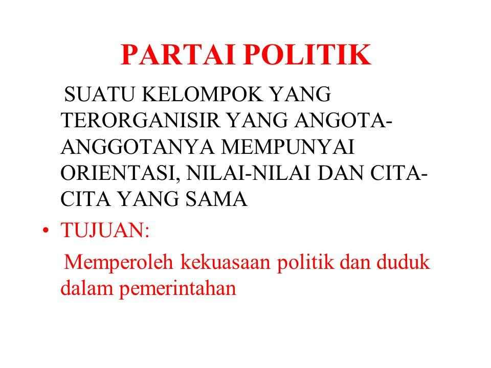 PARTAI POLITIK SUATU KELOMPOK YANG TERORGANISIR YANG ANGOTA-ANGGOTANYA MEMPUNYAI ORIENTASI, NILAI-NILAI DAN CITA-CITA YANG SAMA.