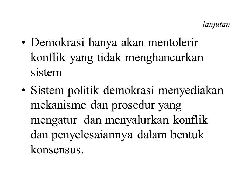 lanjutan Demokrasi hanya akan mentolerir konflik yang tidak menghancurkan sistem.