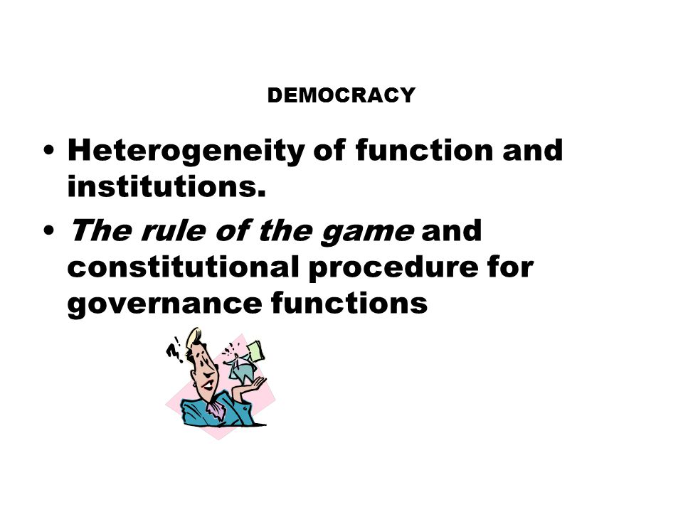 Heterogeneity of function and institutions.