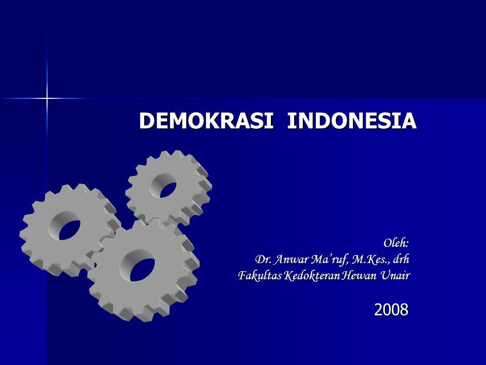 DEMOKRASI INDONESIA 2008 Oleh: Dr. Anwar Ma'ruf, M.Kes., drh