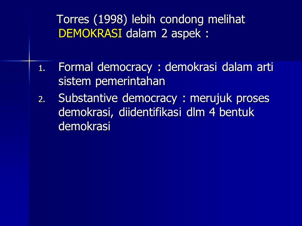 Torres (1998) lebih condong melihat DEMOKRASI dalam 2 aspek :