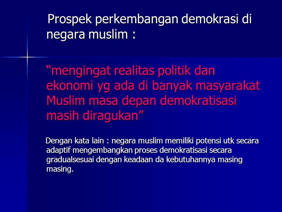 Prospek perkembangan demokrasi di negara muslim :