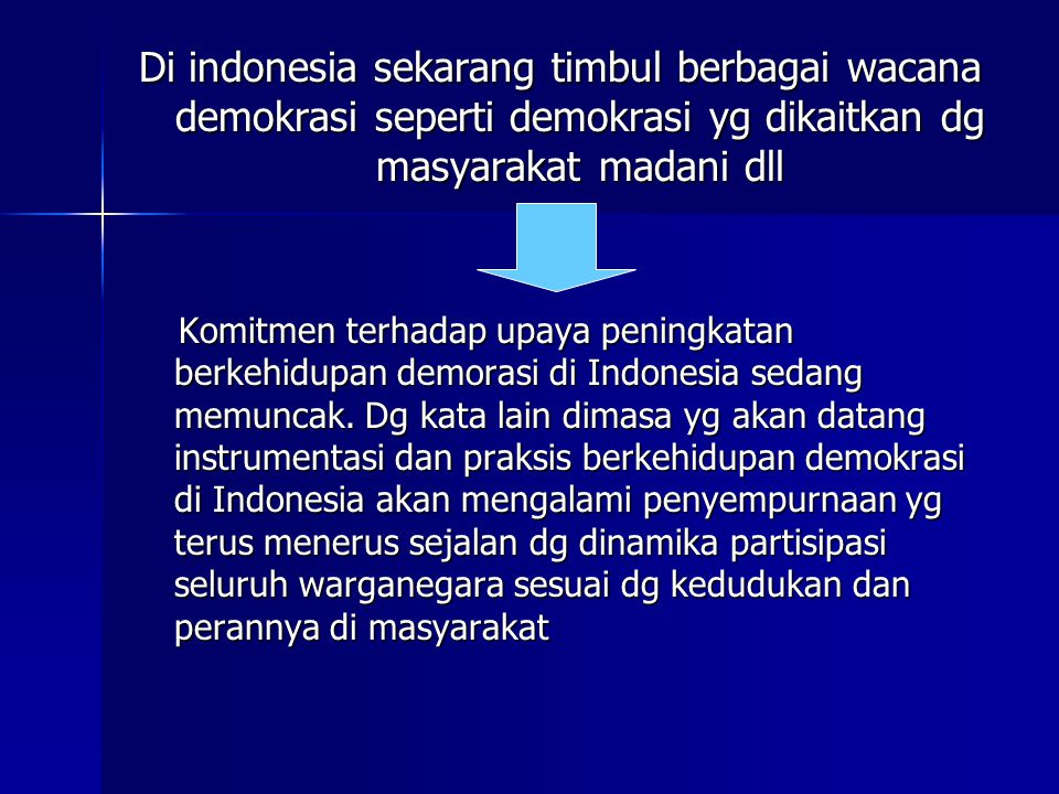Di indonesia sekarang timbul berbagai wacana demokrasi seperti demokrasi yg dikaitkan dg masyarakat madani dll