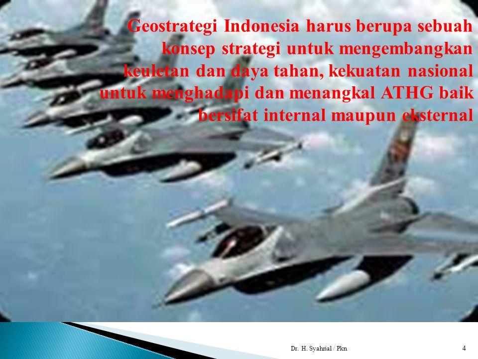 Geostrategi Indonesia harus berupa sebuah konsep strategi untuk mengembangkan keuletan dan daya tahan, kekuatan nasional untuk menghadapi dan menangkal ATHG baik bersifat internal maupun eksternal