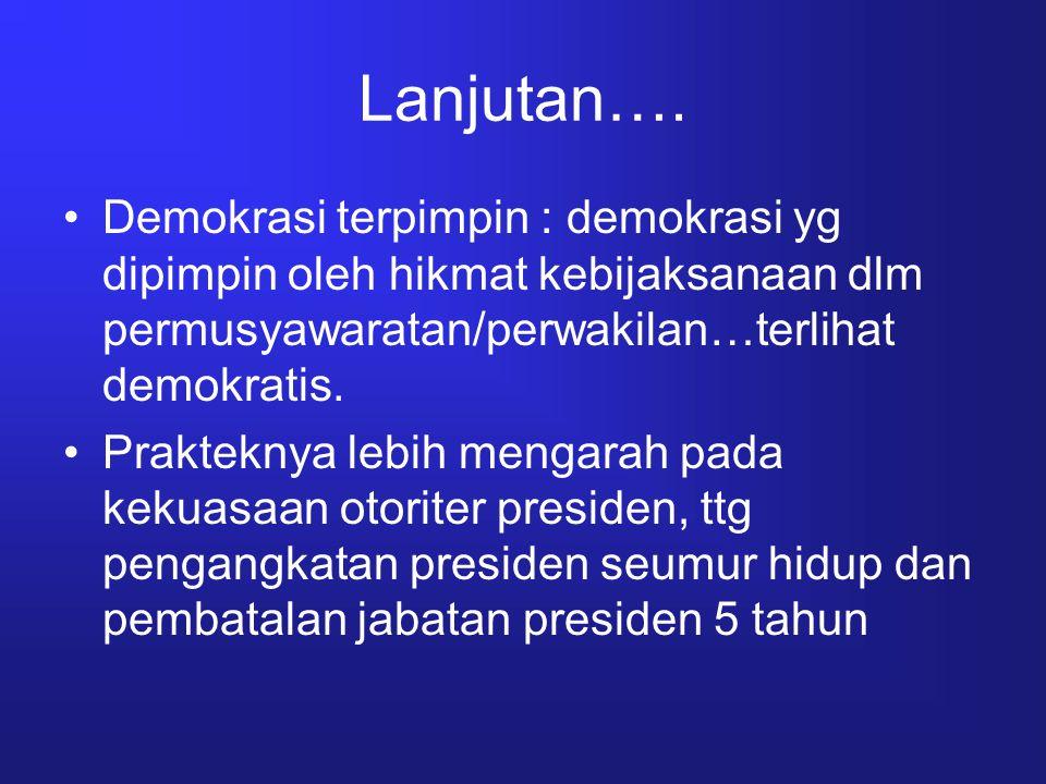 Lanjutan…. Demokrasi terpimpin : demokrasi yg dipimpin oleh hikmat kebijaksanaan dlm permusyawaratan/perwakilan…terlihat demokratis.