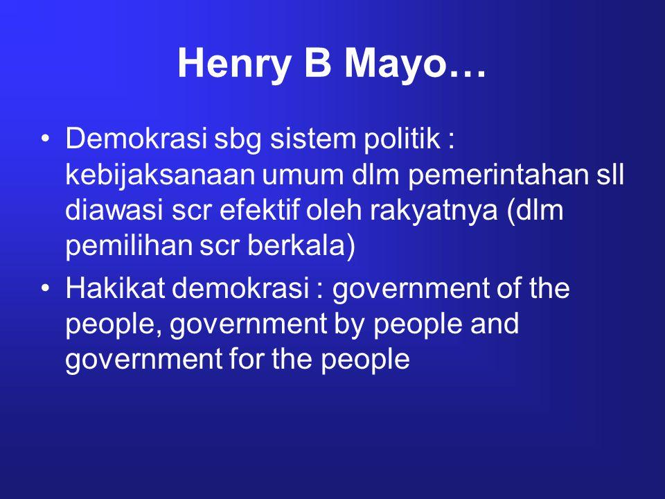 Henry B Mayo… Demokrasi sbg sistem politik : kebijaksanaan umum dlm pemerintahan sll diawasi scr efektif oleh rakyatnya (dlm pemilihan scr berkala)