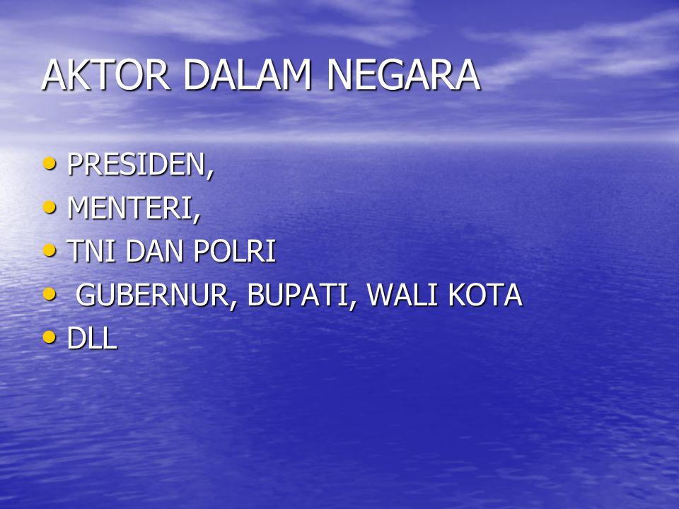 AKTOR DALAM NEGARA PRESIDEN, MENTERI, TNI DAN POLRI