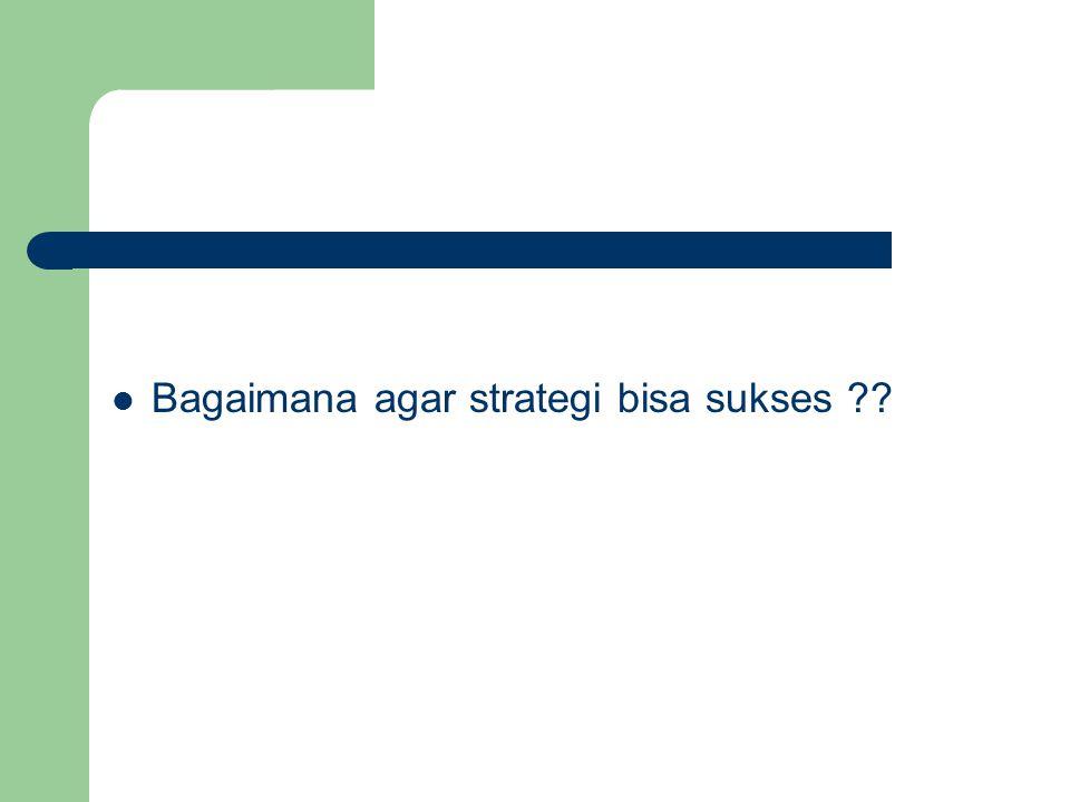 Bagaimana agar strategi bisa sukses