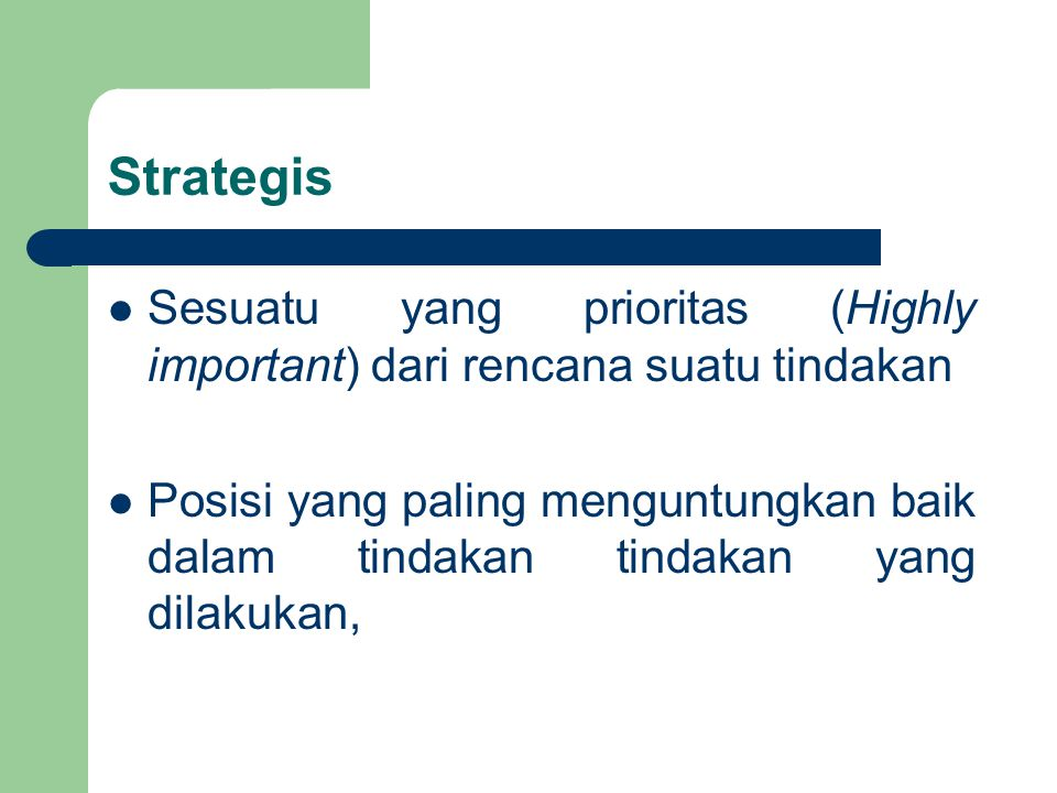 Strategis Sesuatu yang prioritas (Highly important) dari rencana suatu tindakan.