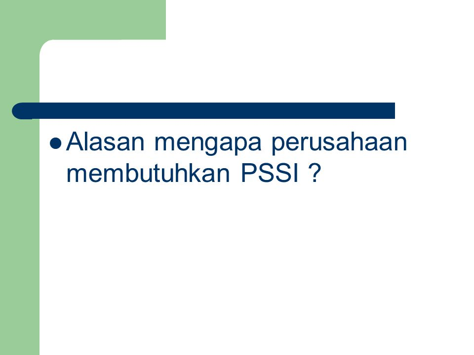 Alasan mengapa perusahaan membutuhkan PSSI