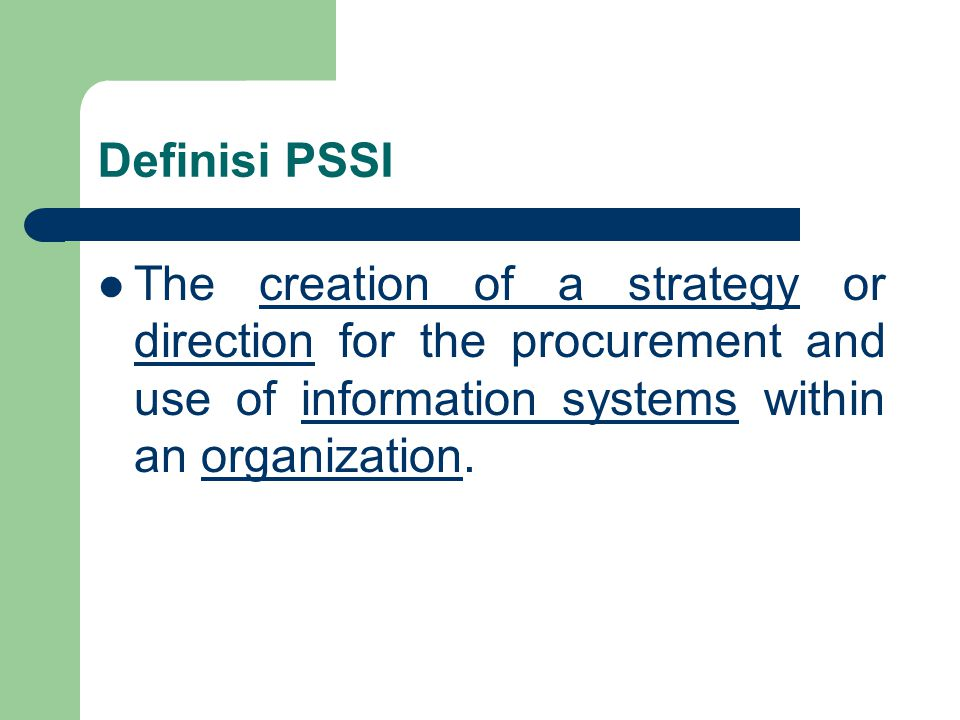 Definisi PSSI The creation of a strategy or direction for the procurement and use of information systems within an organization.