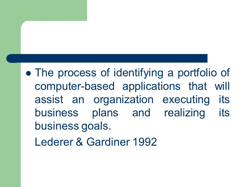 The process of identifying a portfolio of computer-based applications that will assist an organization executing its business plans and realizing its business goals.