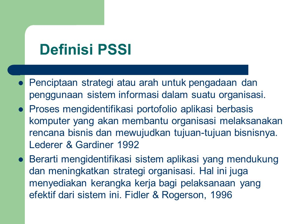 Definisi PSSI Penciptaan strategi atau arah untuk pengadaan dan penggunaan sistem informasi dalam suatu organisasi.