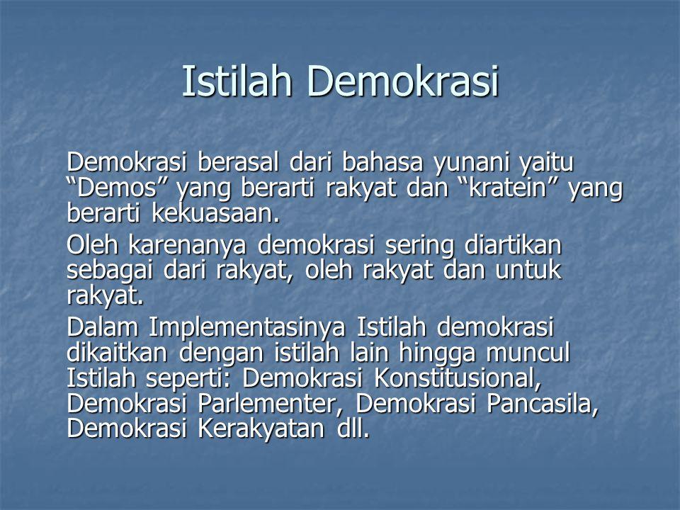 Istilah Demokrasi Demokrasi berasal dari bahasa yunani yaitu Demos yang berarti rakyat dan kratein yang berarti kekuasaan.