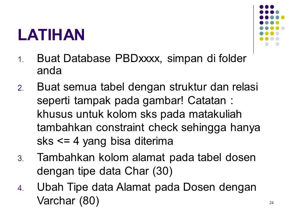 LATIHAN Buat Database PBDxxxx, simpan di folder anda