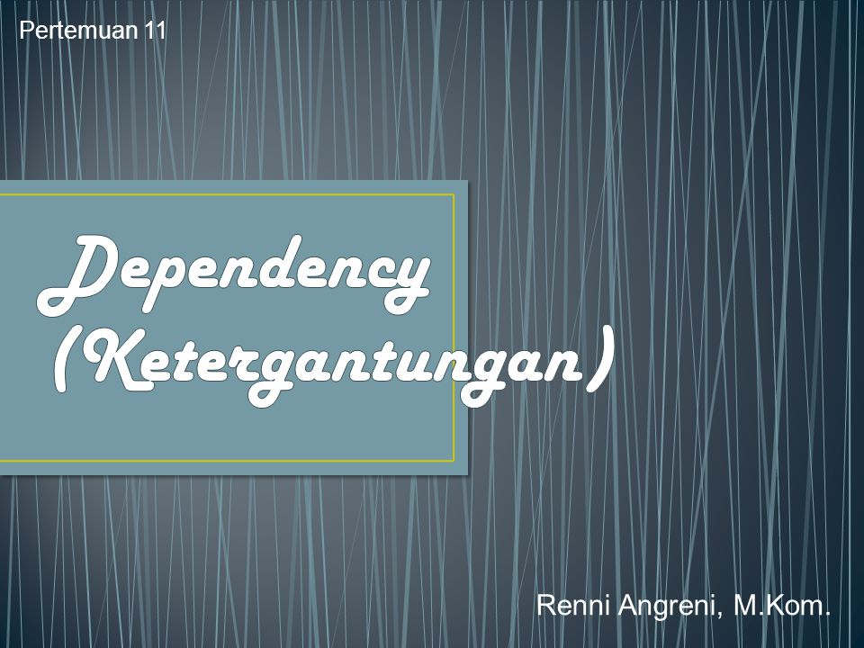 Dependency (Ketergantungan)