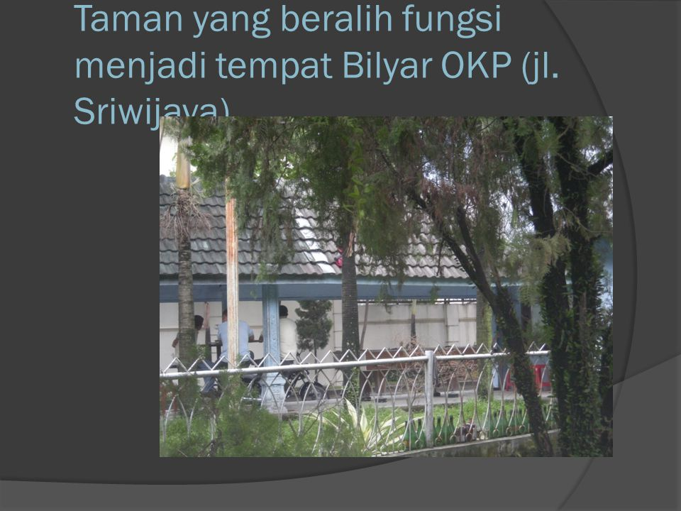 Taman yang beralih fungsi menjadi tempat Bilyar OKP (jl. Sriwijaya)