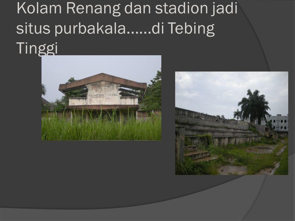 Kolam Renang dan stadion jadi situs purbakala......di Tebing Tinggi