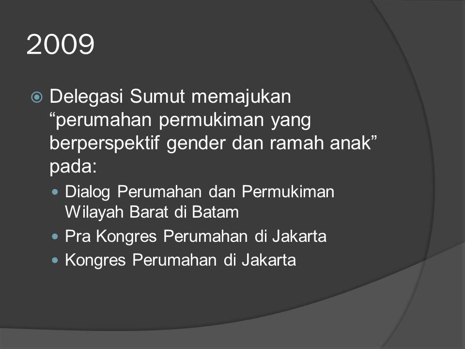 2009 Delegasi Sumut memajukan perumahan permukiman yang berperspektif gender dan ramah anak pada: