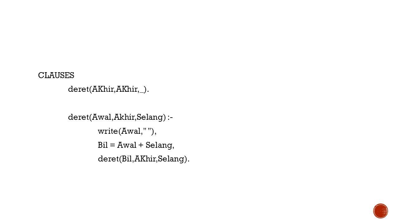 CLAUSES deret(AKhir,AKhir,_). deret(Awal,Akhir,Selang) :- write(Awal, ), Bil = Awal + Selang,