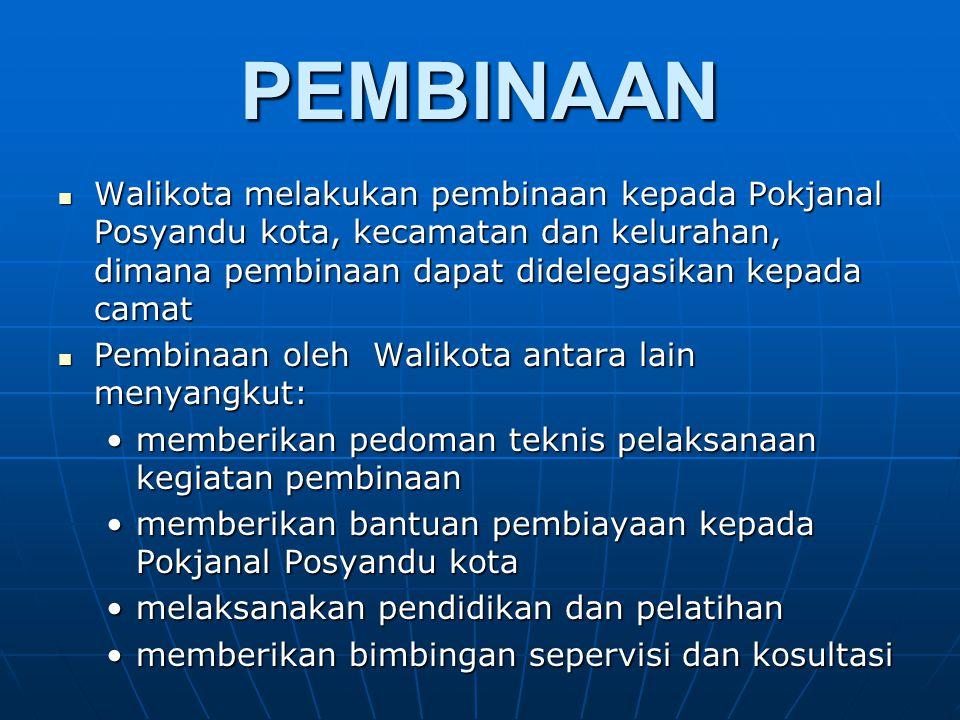 PEMBINAAN Walikota melakukan pembinaan kepada Pokjanal Posyandu kota, kecamatan dan kelurahan, dimana pembinaan dapat didelegasikan kepada camat.