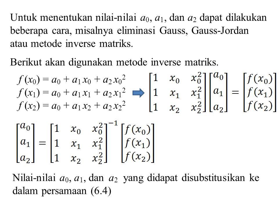 Untuk menentukan nilai-nilai a0, a1, dan a2 dapat dilakukan beberapa cara, misalnya eliminasi Gauss, Gauss-Jordan atau metode inverse matriks.