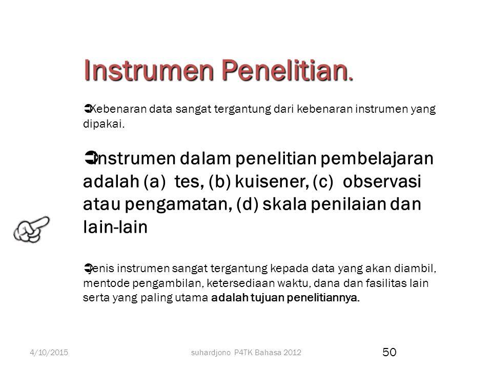 Instrumen Penelitian. Kebenaran data sangat tergantung dari kebenaran instrumen yang dipakai.