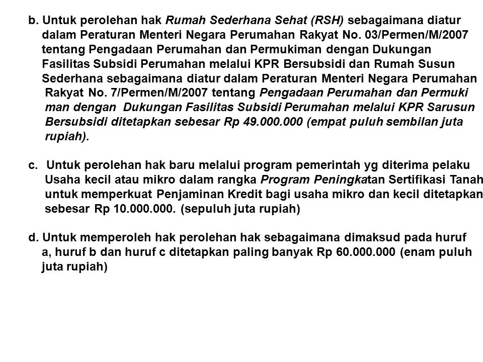 b. Untuk perolehan hak Rumah Sederhana Sehat (RSH) sebagaimana diatur