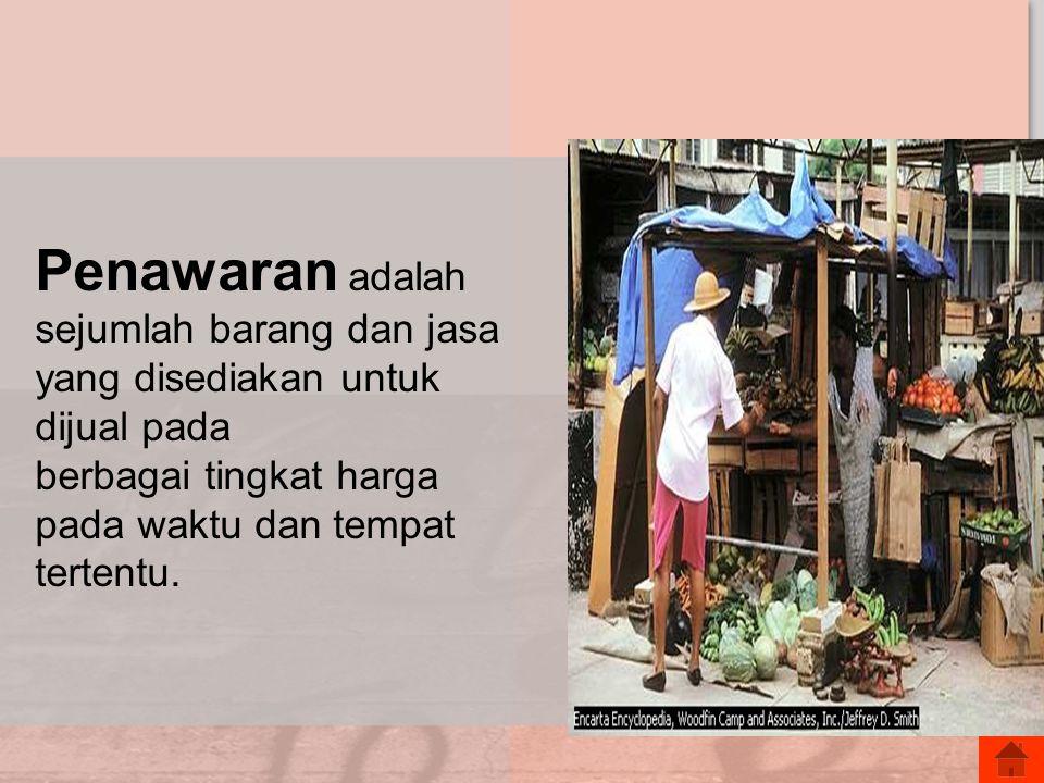 Penawaran adalah sejumlah barang dan jasa yang disediakan untuk dijual pada