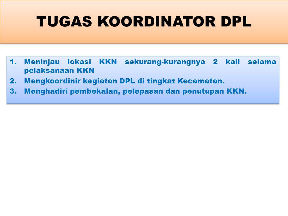 TUGAS KOORDINATOR DPL Meninjau lokasi KKN sekurang-kurangnya 2 kali selama pelaksanaan KKN. Mengkoordinir kegiatan DPL di tingkat Kecamatan.
