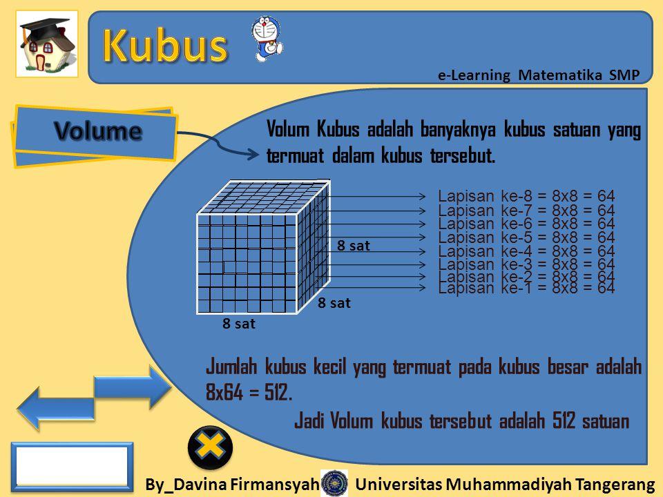 Volume Volum Kubus adalah banyaknya kubus satuan yang termuat dalam kubus tersebut. Lapisan ke-8 = 8x8 = 64.