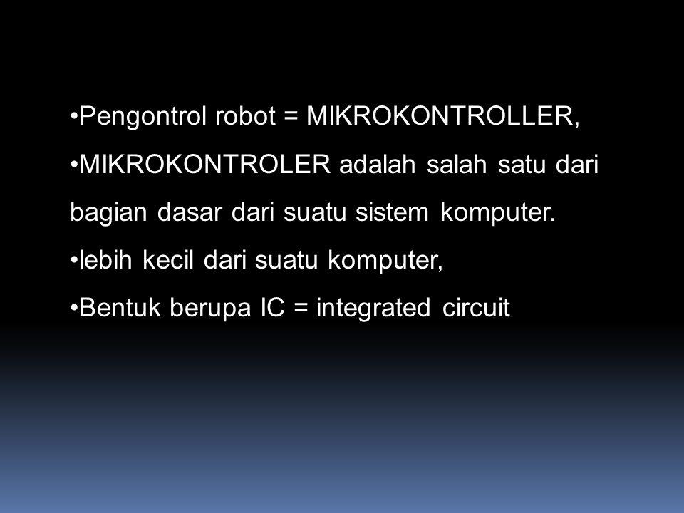 Pengontrol robot = MIKROKONTROLLER,