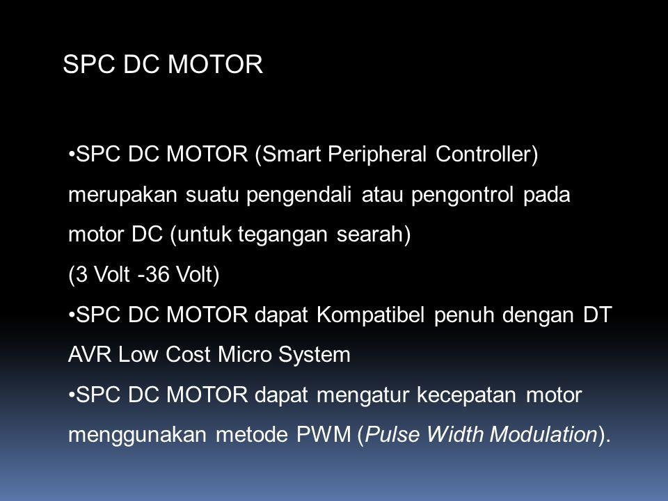 SPC DC MOTOR SPC DC MOTOR (Smart Peripheral Controller) merupakan suatu pengendali atau pengontrol pada motor DC (untuk tegangan searah)