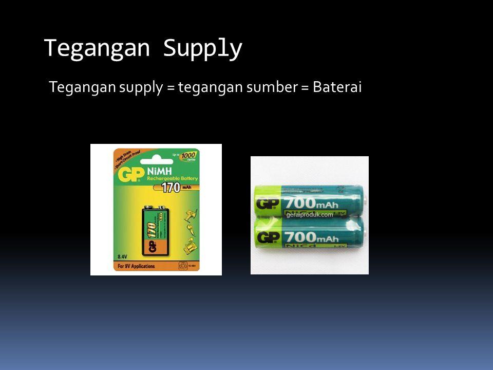 Tegangan Supply Tegangan supply = tegangan sumber = Baterai