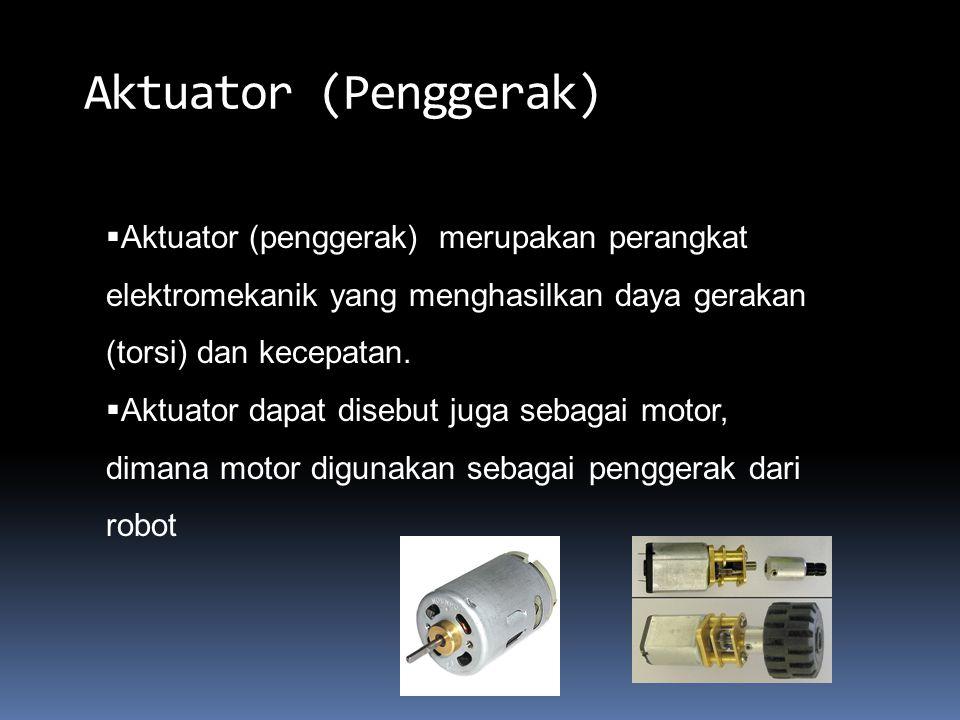 Aktuator (Penggerak) Aktuator (penggerak) merupakan perangkat elektromekanik yang menghasilkan daya gerakan (torsi) dan kecepatan.