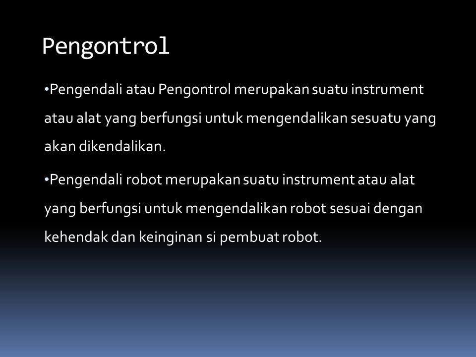 Pengontrol Pengendali atau Pengontrol merupakan suatu instrument atau alat yang berfungsi untuk mengendalikan sesuatu yang akan dikendalikan.