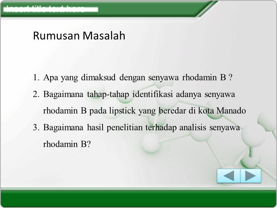 Rumusan Masalah Apa yang dimaksud dengan senyawa rhodamin B