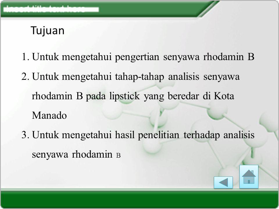 Tujuan Untuk mengetahui pengertian senyawa rhodamin B