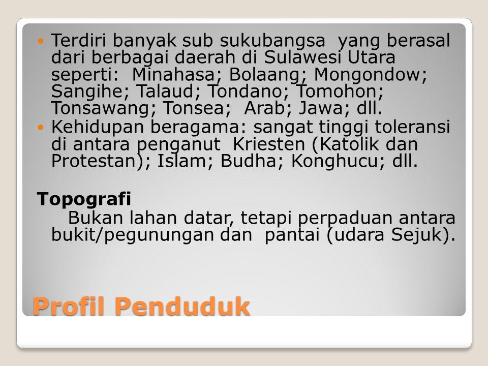 Terdiri banyak sub sukubangsa yang berasal dari berbagai daerah di Sulawesi Utara seperti: Minahasa; Bolaang; Mongondow; Sangihe; Talaud; Tondano; Tomohon; Tonsawang; Tonsea; Arab; Jawa; dll.