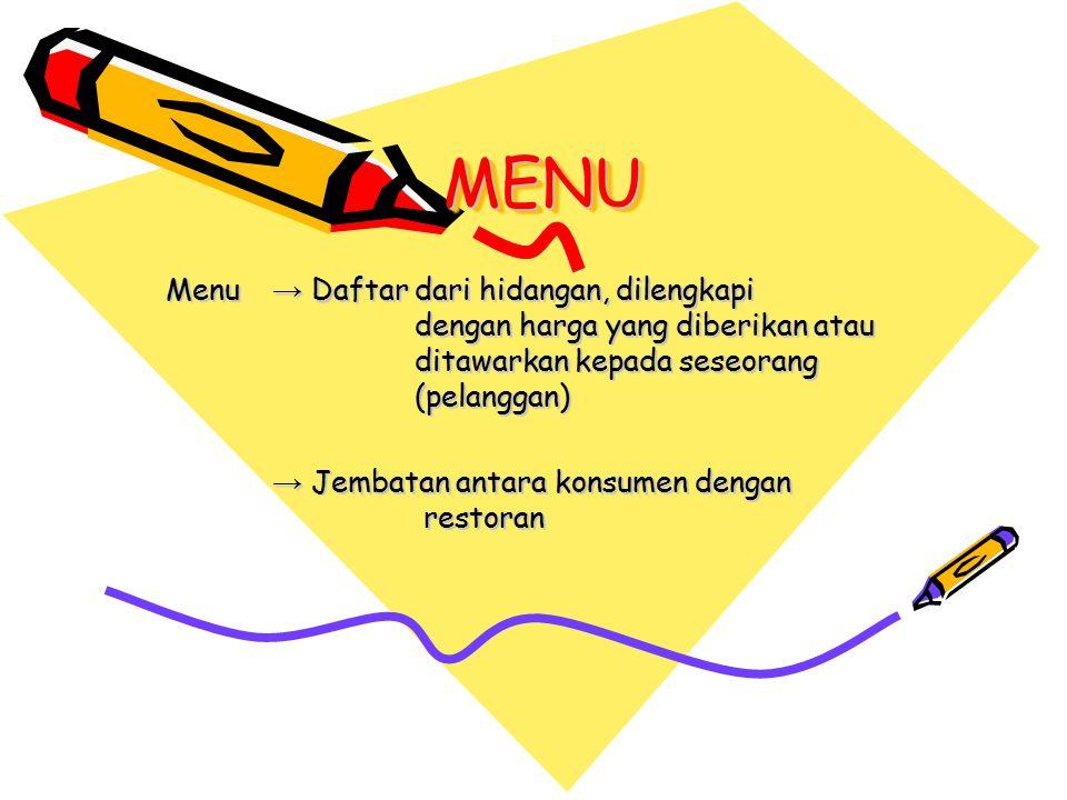 MENU Menu → Daftar dari hidangan, dilengkapi dengan harga yang diberikan atau ditawarkan kepada seseorang (pelanggan)