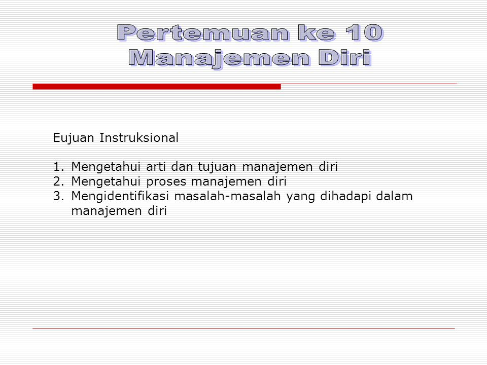 Pertemuan ke 10 Manajemen Diri Eujuan Instruksional