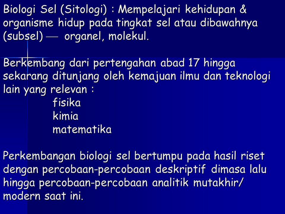 Biologi Sel (Sitologi) : Mempelajari kehidupan & organisme hidup pada tingkat sel atau dibawahnya (subsel)  organel, molekul.